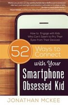 52 Ways To Connect With Your Smartphone Obsessed Kid: How To Engage With Kids Who Can't Seem To…