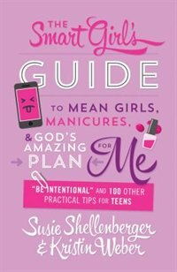 The Smart Girl's Guide To Mean Girls, Manicures, And God's Amazing Plan For Me: Be Intentional And…