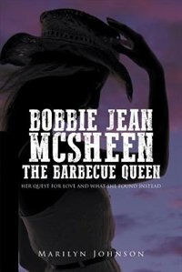 Bobbie Jean Mcsheen, The Barbecue Queen: Her Quest for Love and What She Found Instead