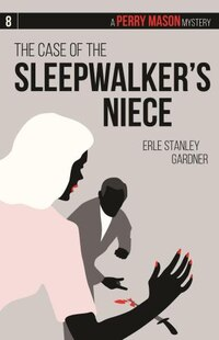 The Case Of The Sleepwalker's Niece: A Perry Mason Mystery #8