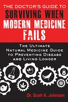 The Doctor's Guide to Surviving When Modern Medicine Fails: The Ultimate Natural Medicine Guide to…
