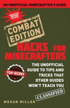 Hacks for Minecrafters: Combat Edition: The Unofficial Guide to Tips and Tricks That Other Guides…