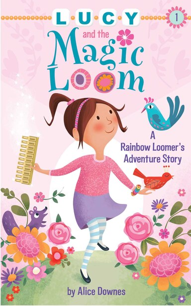 Lucy and the Magic Loom: A Rainbow Loomer's Adventure Story by Alice Downes
