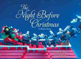 The Night Before Christmas: A Brick Story by Clement C. Moore
