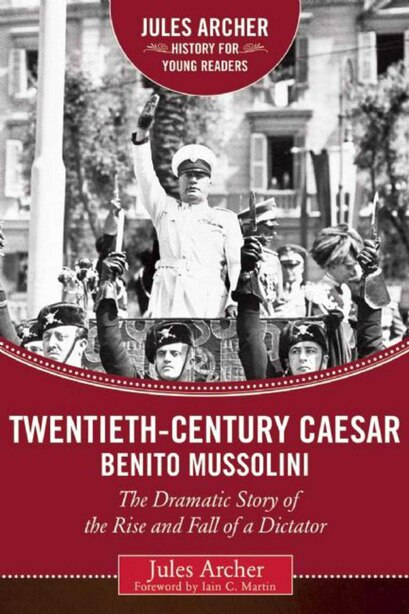 Twentieth-century Caesar: Benito Mussolini: The Dramatic Story of the Rise and Fall of a Dictator by Jules Archer
