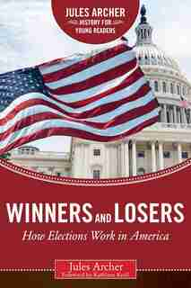 Winners and Losers: How Elections Work in America by Jules Archer
