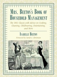 Mrs. Beeton's Book of Household Management: The 1861 Classic with Advice on Cooking, Cleaning…