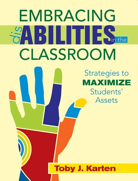 Embracing Disabilities in the Classroom: Strategies to Maximize Students? Assets by Toby J. Karten