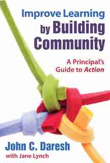 Improve Learning by Building Community: A Principal?s Guide to Action by John C. Daresh