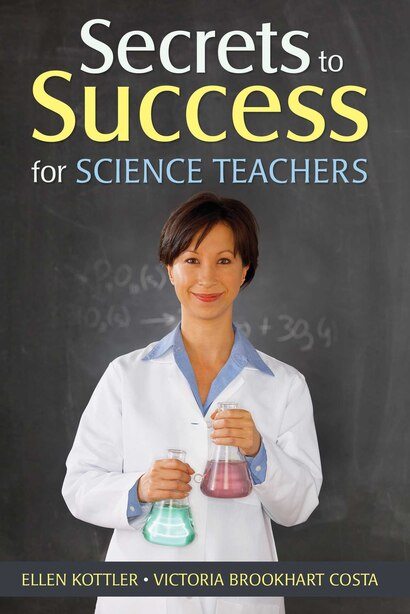 Secrets to Success for Science Teachers by Ellen Kottler