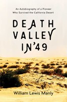 Death Valley in '49: An Autobiography of a Pioneer Who Survived the California Desert