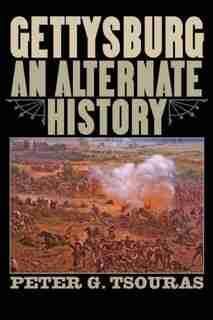 Gettysburg: An Alternate History by Peter G. Tsouras