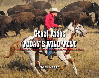 Great Rides of Today's Wild West: A Horseman's Photographic Journey Across the American West by Mark Bedor