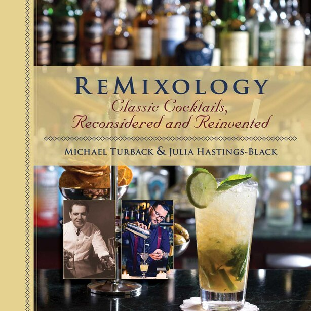 ReMixology: Classic Cocktails, Reconsidered and Reinvented by Julia Hastings-Black