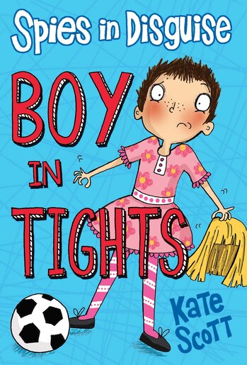 Spies in Disguise: Boy in Tights by Kate Scott