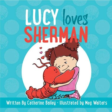 Lucy Loves Sherman by Catherine Bailey