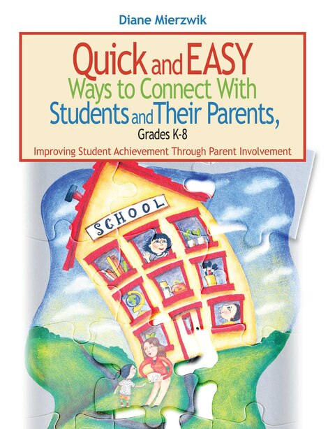 Quick and Easy Ways to Connect with Students and Their Parents, Grades K-8: Improving Student Achievement Through Parent Involvement by Diane Mierzwik