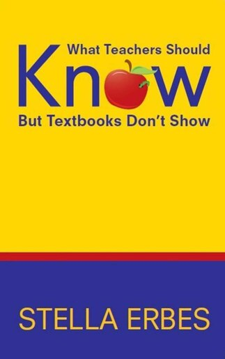 What Teachers Should Know But Textbooks Don't Show by Stella Erbes