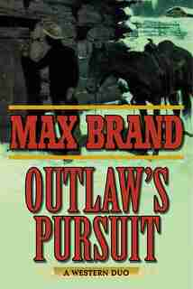 Outlaw's Pursuit: A Western Duo by Max Brand