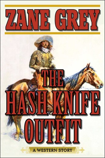 The Hash Knife Outfit: A Western Story by Zane Grey