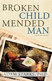 Broken Child Mended Man by Starks Adam