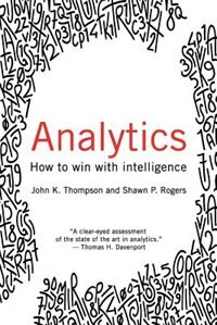 Analytics: How to Win with Intelligence by John Thompson