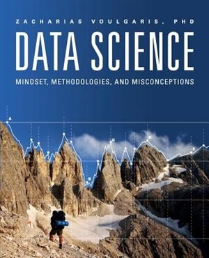 Data Science: Mindset, Methodologies, and Misconceptions by Zacharias Voulgaris