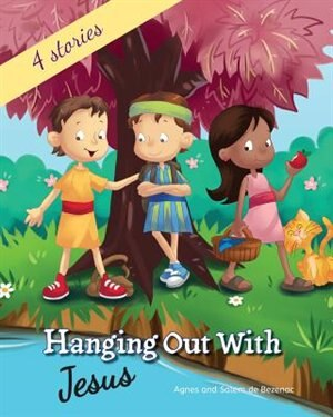 Hanging out with Jesus: Life lessons with Jesus and his childhood friends by Agnes de Bezenac