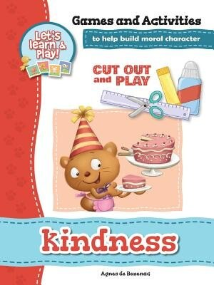 Kindness - Games and Activities: Games and Activities to Help Build Moral Character by Agnes de Bezenac