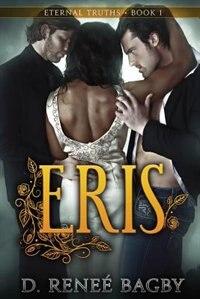 Eris (Eternal Truths, Book 1) by D. Reneé Bagby