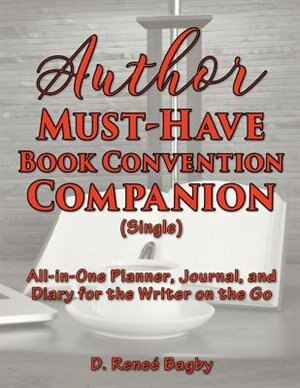 Author Must-Have Book Convention Companion (Single): All-in-One Planner, Journal, and Diary for the Writer on the Go by D. Reneé Bagby