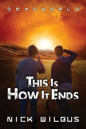 This Is How It Ends by Nick Wilgus