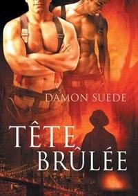 Tête brûlée by Damon Suede