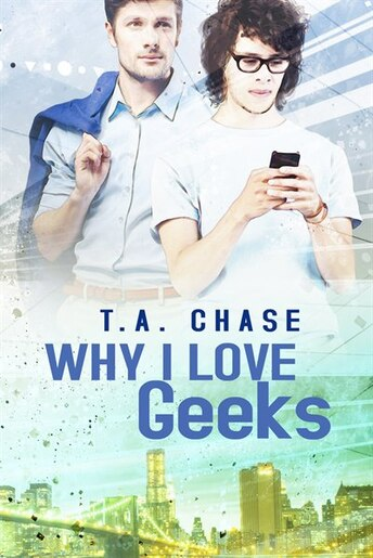 Why I Love Geeks by T.a. Chase