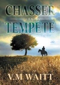 Chasser la tempête by V.M Waitt