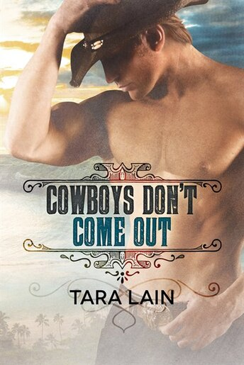 Cowboys Don't Come Out by Tara Lain