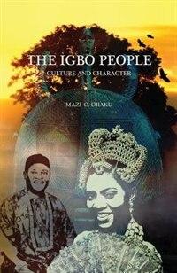 THE IGBO PEOPLE: Culture and Character by Mazi O. Ojiaku
