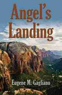Angel's Landing by Eugene M. Gagliano
