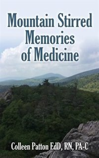 Mountain Stirred Memories of Medicine by RN PA-C Colleen Patton EdD