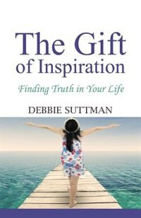 THE GIFT OF INSPIRATION: Finding Truth in Your Life de Debbie Suttman