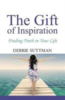 THE GIFT OF INSPIRATION: Finding Truth in Your Life