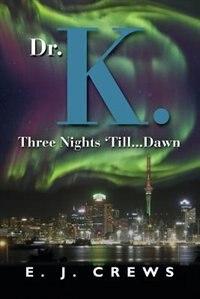 Dr. K. Three Nights 'Till...Dawn by E.J. Crews