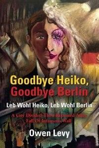 Goodbye Heiko, Goodbye Berlin (Leb Wohl Heiko, Leb Wohl Berlin) by Owen Levy