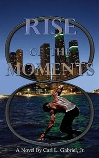 RISE OF THE MOMENTS by Carl L. Gabriel Jr.