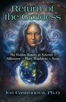 RETURN OF THE GODDESS: The Hidden History of Nefertiti - Akhenaten - Mary Magdalene - Scota