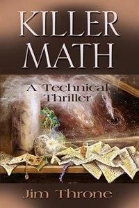 KILLER MATH: A Technical Mystery by Jim Throne