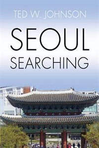 Seoul Searching by Ted W. Johnson