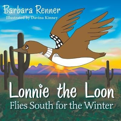 Lonnie the Loon Flies South for the Winter by Barbara Renner