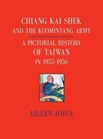 CHIANG KAI SHEK AND THE  KUOMINTANG ARMY: A Pictorial History of Taiwan in 1955 - 1956