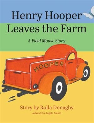 Henry Hooper Leaves the Farm: A Field Mouse Story by Rolla Donaghy